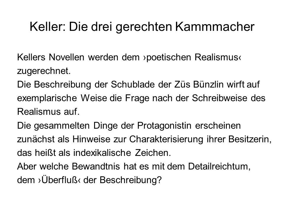 Keller: Die drei gerechten Kammmacher Kellers Novellen werden dem poetischen Realismus zugerechnet. Die Beschreibung der Schublade der Züs Bünzlin wir
