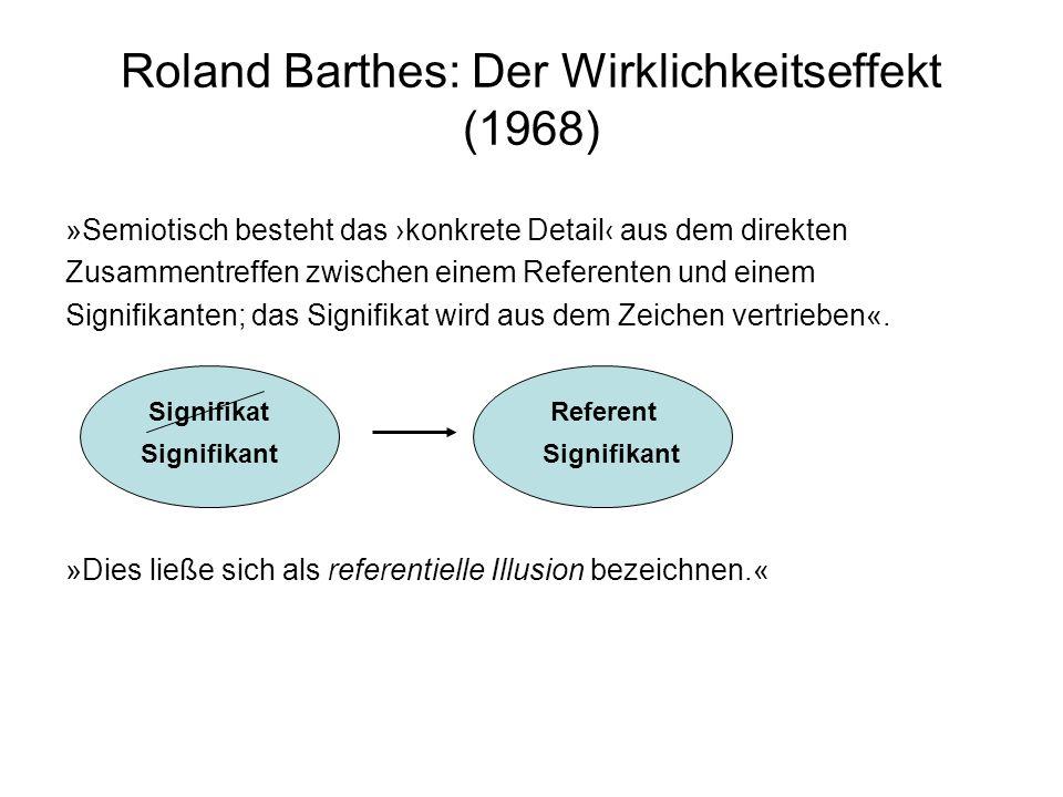 Roland Barthes: Der Wirklichkeitseffekt (1968) »Semiotisch besteht das konkrete Detail aus dem direkten Zusammentreffen zwischen einem Referenten und