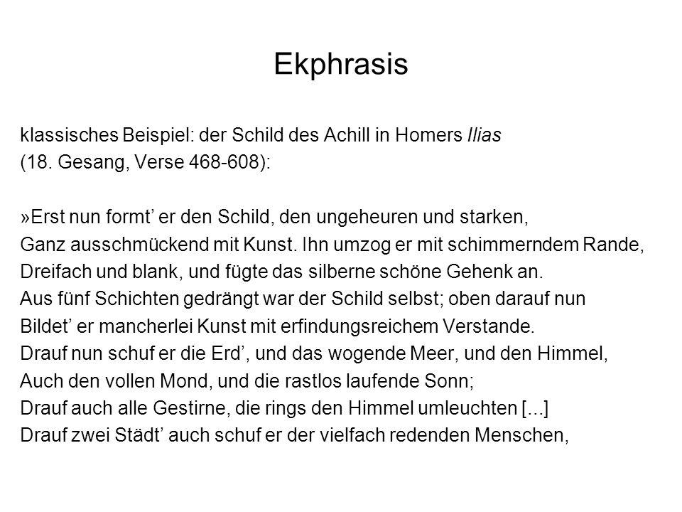 Ekphrasis klassisches Beispiel: der Schild des Achill in Homers Ilias (18. Gesang, Verse 468-608): »Erst nun formt er den Schild, den ungeheuren und s