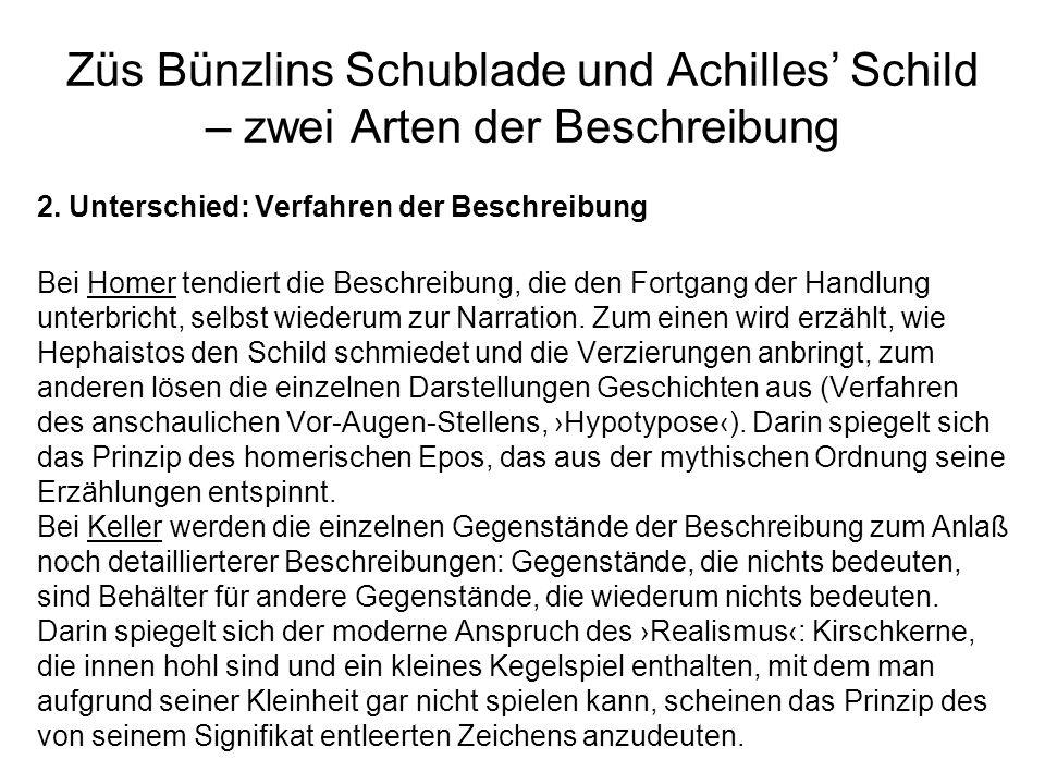 Züs Bünzlins Schublade und Achilles Schild – zwei Arten der Beschreibung 2. Unterschied: Verfahren der Beschreibung Bei Homer tendiert die Beschreibun