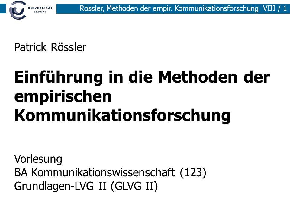 Rössler, Methoden der empir. Kommunikationsforschung VIII / 1 Patrick Rössler Einführung in die Methoden der empirischen Kommunikationsforschung Vorle