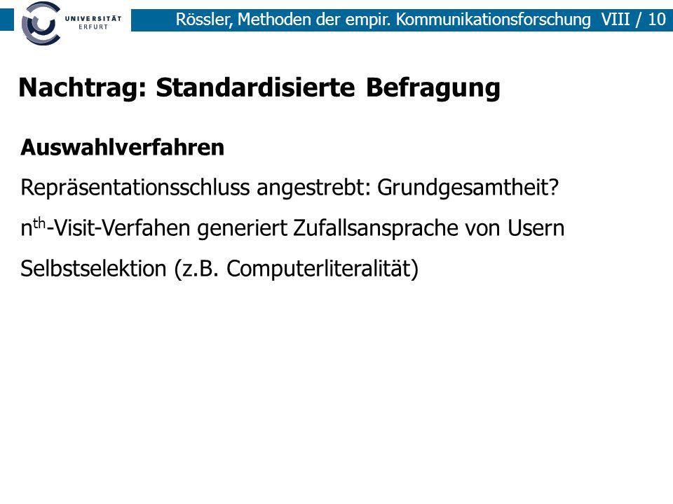 Rössler, Methoden der empir. Kommunikationsforschung VIII / 10 Nachtrag: Standardisierte Befragung Auswahlverfahren Repräsentationsschluss angestrebt:
