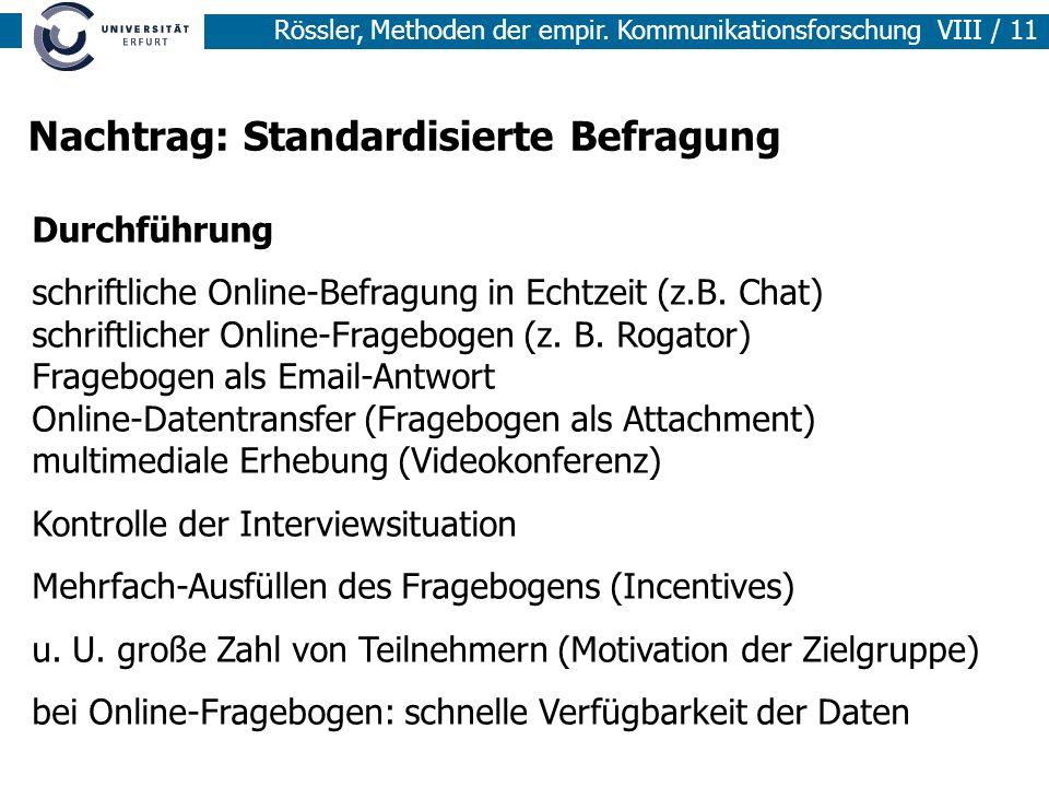 Rössler, Methoden der empir. Kommunikationsforschung VIII / 11 Nachtrag: Standardisierte Befragung Durchführung schriftliche Online-Befragung in Echtz
