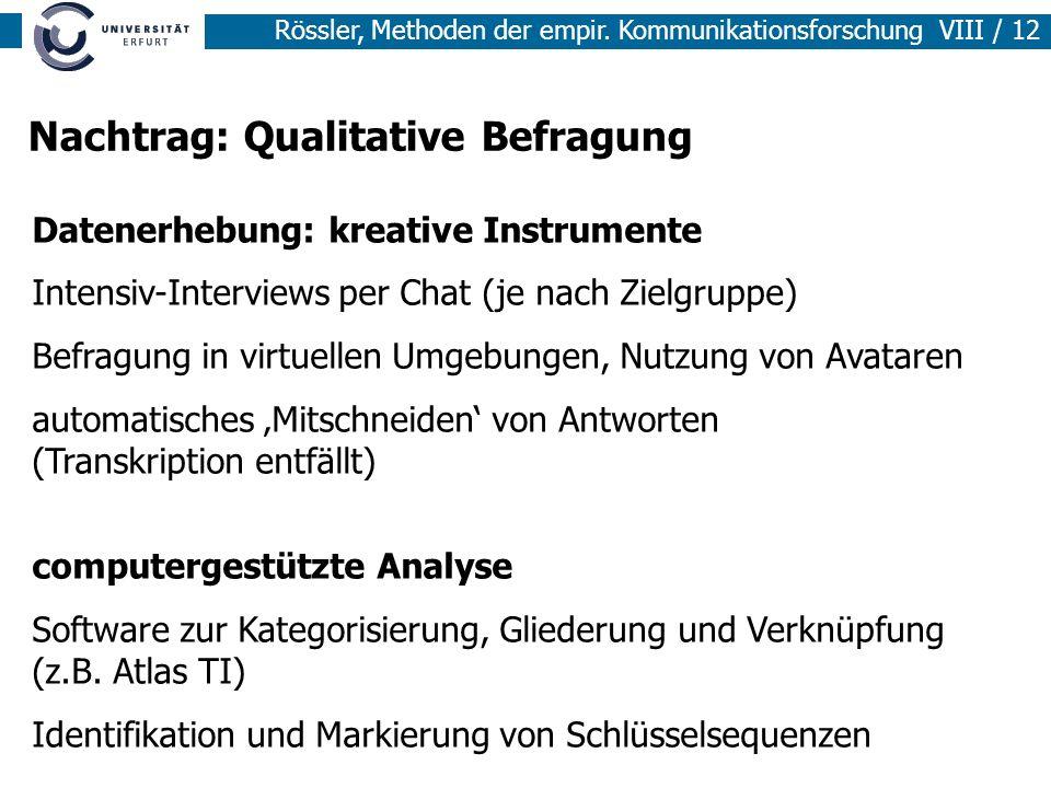 Rössler, Methoden der empir. Kommunikationsforschung VIII / 12 Nachtrag: Qualitative Befragung Datenerhebung: kreative Instrumente Intensiv-Interviews