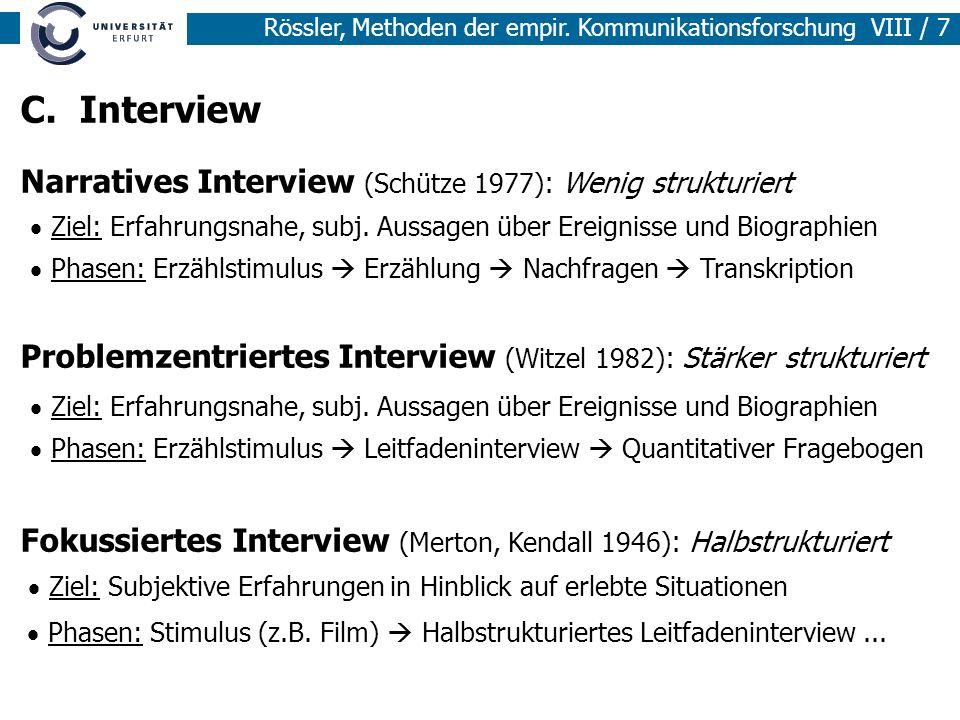 Rössler, Methoden der empir. Kommunikationsforschung VIII / 7 C. Interview Narratives Interview (Schütze 1977) : Wenig strukturiert Problemzentriertes