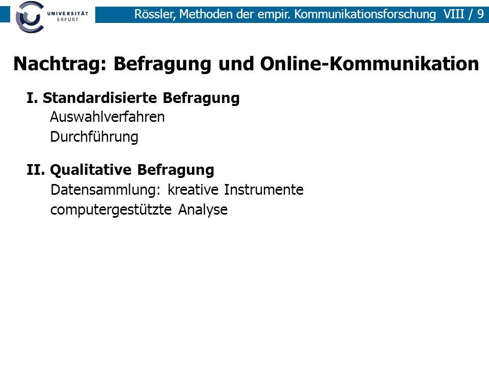 Rössler, Methoden der empir. Kommunikationsforschung VIII / 9 Nachtrag: Befragung und Online-Kommunikation I. Standardisierte Befragung II. Qualitativ