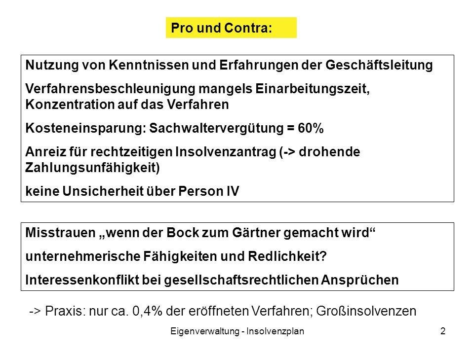 Eigenverwaltung - Insolvenzplan2 Pro und Contra: Nutzung von Kenntnissen und Erfahrungen der Geschäftsleitung Verfahrensbeschleunigung mangels Einarbe