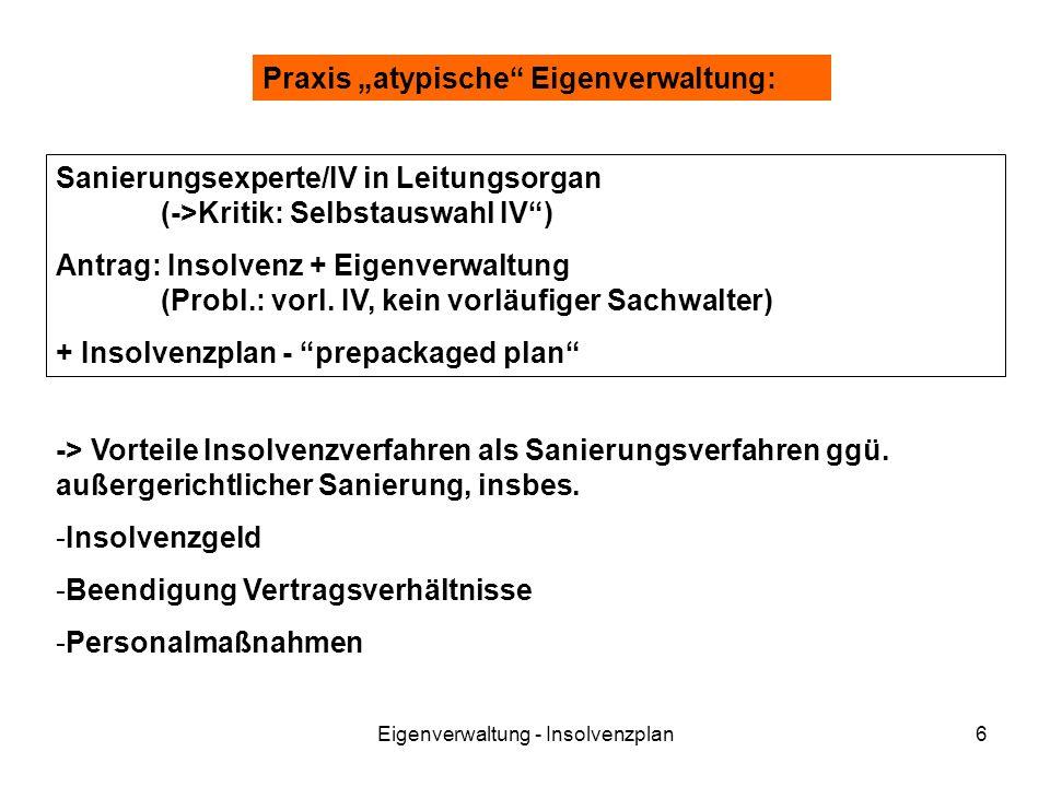 Eigenverwaltung - Insolvenzplan6 Praxis atypische Eigenverwaltung: Sanierungsexperte/IV in Leitungsorgan (->Kritik: Selbstauswahl IV) Antrag: Insolven