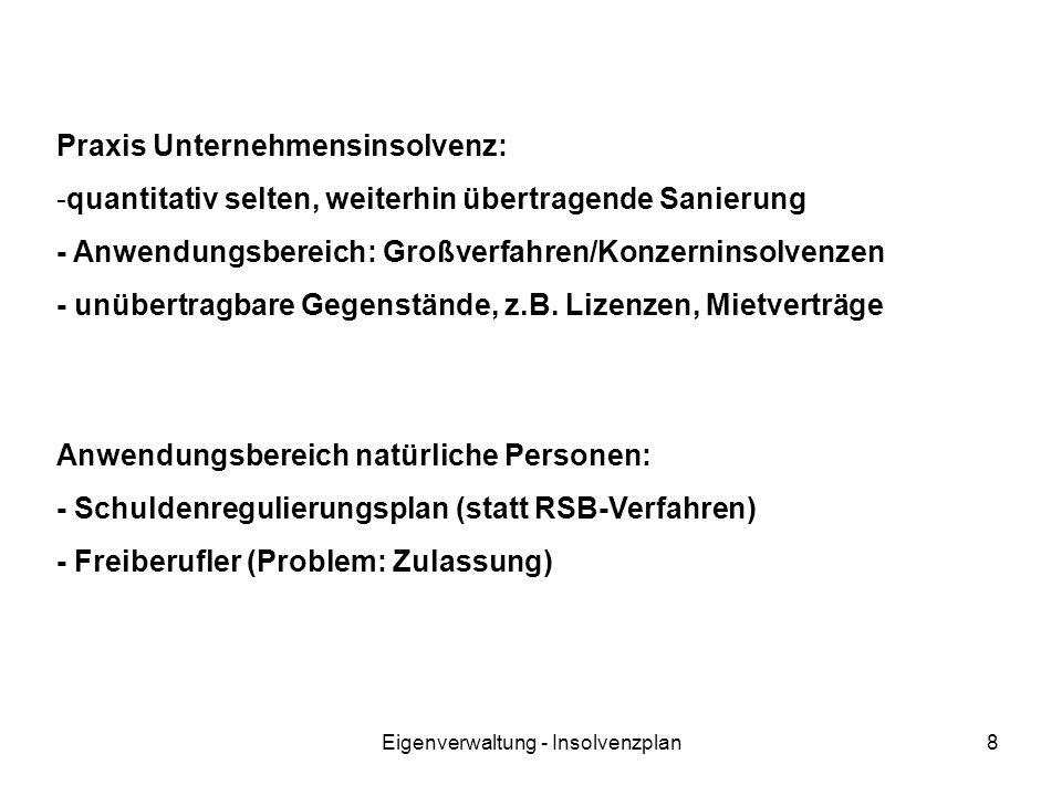 Eigenverwaltung - Insolvenzplan8 Praxis Unternehmensinsolvenz: -quantitativ selten, weiterhin übertragende Sanierung - Anwendungsbereich: Großverfahre