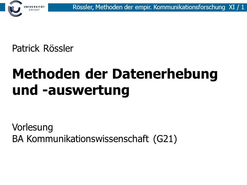 Rössler, Methoden der empir. Kommunikationsforschung XI / 1 Patrick Rössler Methoden der Datenerhebung und -auswertung Vorlesung BA Kommunikationswiss