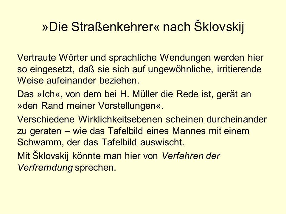 »Die Straßenkehrer« nach Šklovskij Vertraute Wörter und sprachliche Wendungen werden hier so eingesetzt, daß sie sich auf ungewöhnliche, irritierende