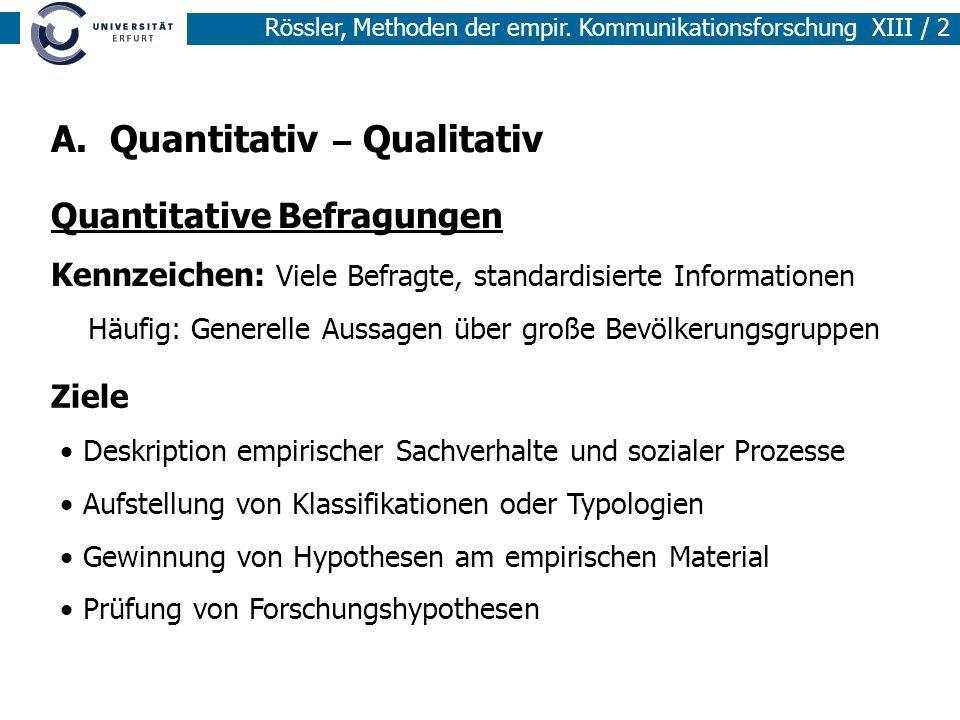 Rössler, Methoden der empir. Kommunikationsforschung XIII / 2 A. Quantitativ – Qualitativ Quantitative Befragungen Kennzeichen: Viele Befragte, standa