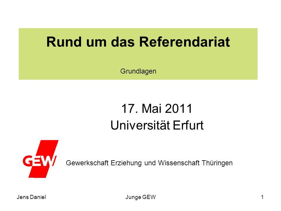 Jens DanielJunge GEW1 Rund um das Referendariat Grundlagen 17. Mai 2011 Universität Erfurt Gewerkschaft Erziehung und Wissenschaft Thüringen