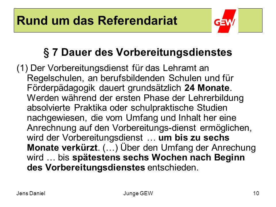 Jens DanielJunge GEW10 Rund um das Referendariat § 7 Dauer des Vorbereitungsdienstes (1) Der Vorbereitungsdienst für das Lehramt an Regelschulen, an b