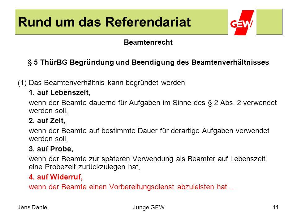 Jens DanielJunge GEW11 Rund um das Referendariat Beamtenrecht § 5 ThürBG Begründung und Beendigung des Beamtenverhältnisses (1)Das Beamtenverhältnis k