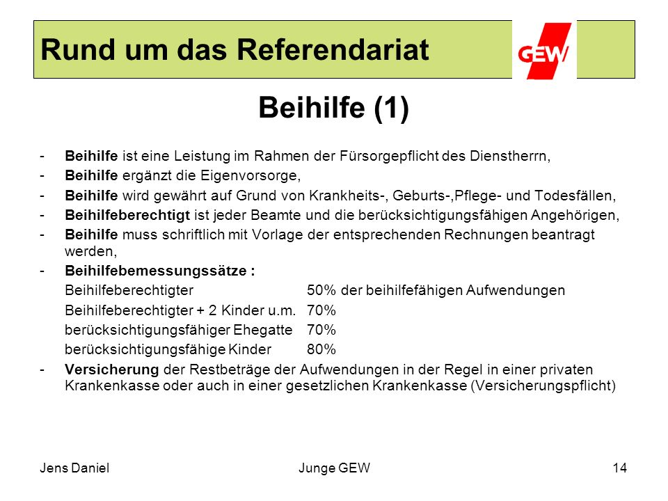 Jens DanielJunge GEW14 Rund um das Referendariat Beihilfe (1) - Beihilfe ist eine Leistung im Rahmen der Fürsorgepflicht des Dienstherrn, - Beihilfe e