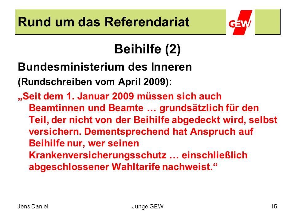 Jens DanielJunge GEW15 Rund um das Referendariat Beihilfe (2) Bundesministerium des Inneren (Rundschreiben vom April 2009): Seit dem 1. Januar 2009 mü