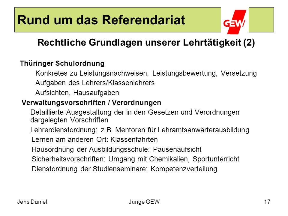 Jens DanielJunge GEW17 Rund um das Referendariat Rechtliche Grundlagen unserer Lehrtätigkeit (2) Thüringer Schulordnung Konkretes zu Leistungsnachweis