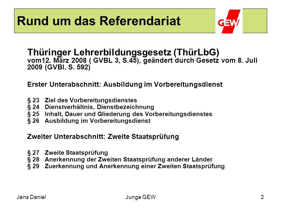 Jens DanielJunge GEW2 Rund um das Referendariat Thüringer Lehrerbildungsgesetz (ThürLbG) vom12. März 2008 ( GVBL 3, S.45), geändert durch Gesetz vom 8