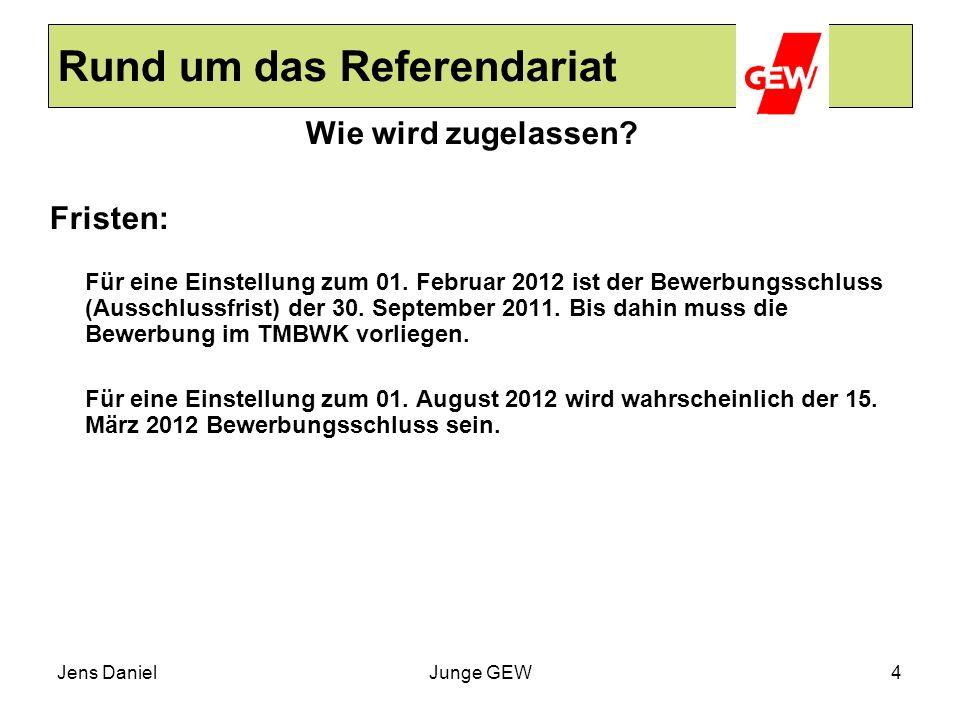 Jens DanielJunge GEW4 Rund um das Referendariat Wie wird zugelassen? Fristen: Für eine Einstellung zum 01. Februar 2012 ist der Bewerbungsschluss (Aus