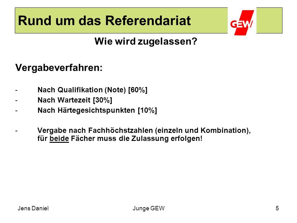 Jens DanielJunge GEW5 Rund um das Referendariat Wie wird zugelassen? Vergabeverfahren: - Nach Qualifikation (Note) [60%] - Nach Wartezeit [30%] - Nach