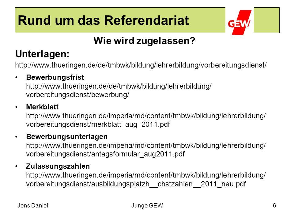 Jens DanielJunge GEW6 Rund um das Referendariat Wie wird zugelassen? Unterlagen: http://www.thueringen.de/de/tmbwk/bildung/lehrerbildung/vorbereitungs