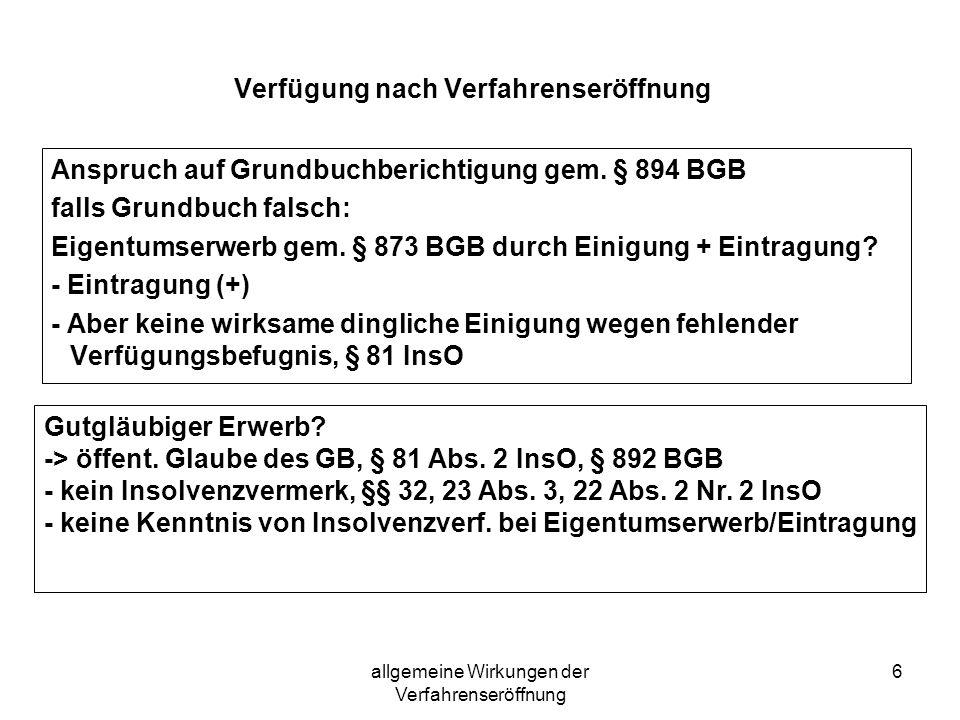 allgemeine Wirkungen der Verfahrenseröffnung 7 Beispiel 2 F hat ebenfalls ein Grundstück von S gekauft.