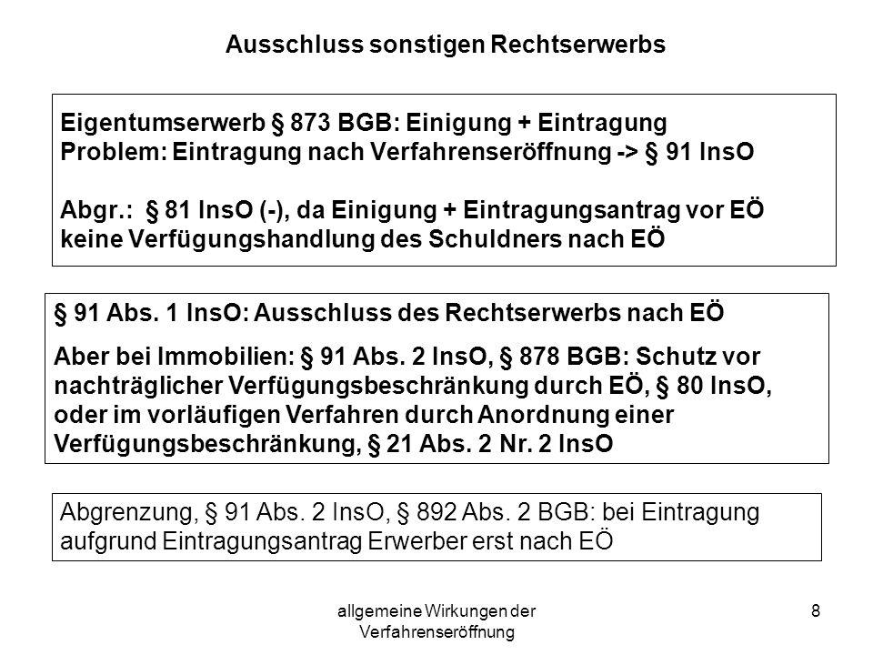 allgemeine Wirkungen der Verfahrenseröffnung 9 Beispiel 3 Die Hausbank B hat sich alle gegenwärtigen und künftigen Forderungen vom Insolvenzschuldner S abtreten lassen.