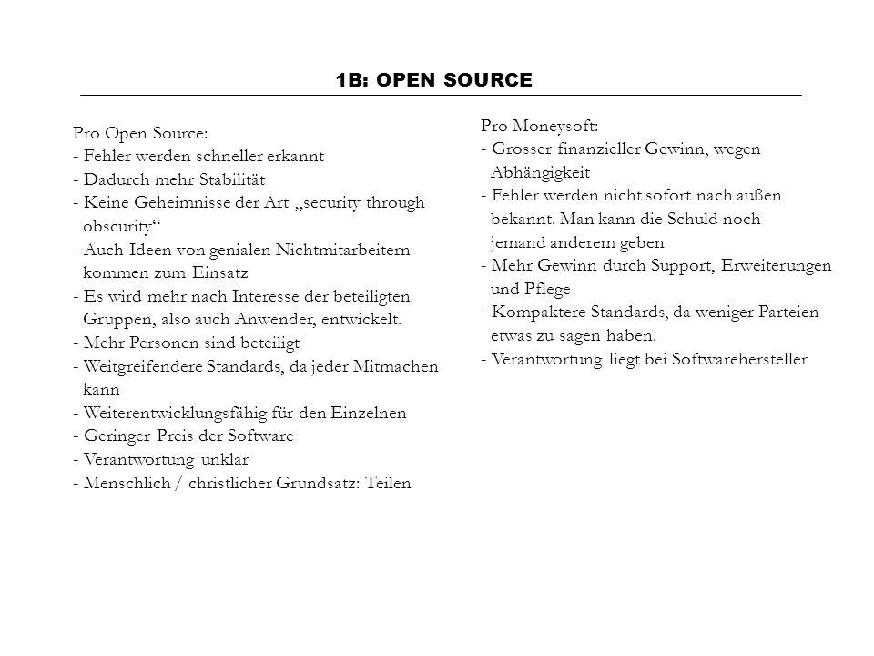 1B: OPEN SOURCE Pro Open Source: - Fehler werden schneller erkannt - Dadurch mehr Stabilität - Keine Geheimnisse der Art security through obscurity -
