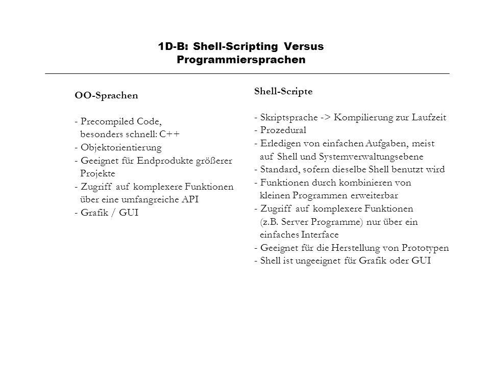 1D-B: Shell-Scripting Versus Programmiersprachen OO-Sprachen - Precompiled Code, besonders schnell: C++ - Objektorientierung - Geeignet für Endprodukt