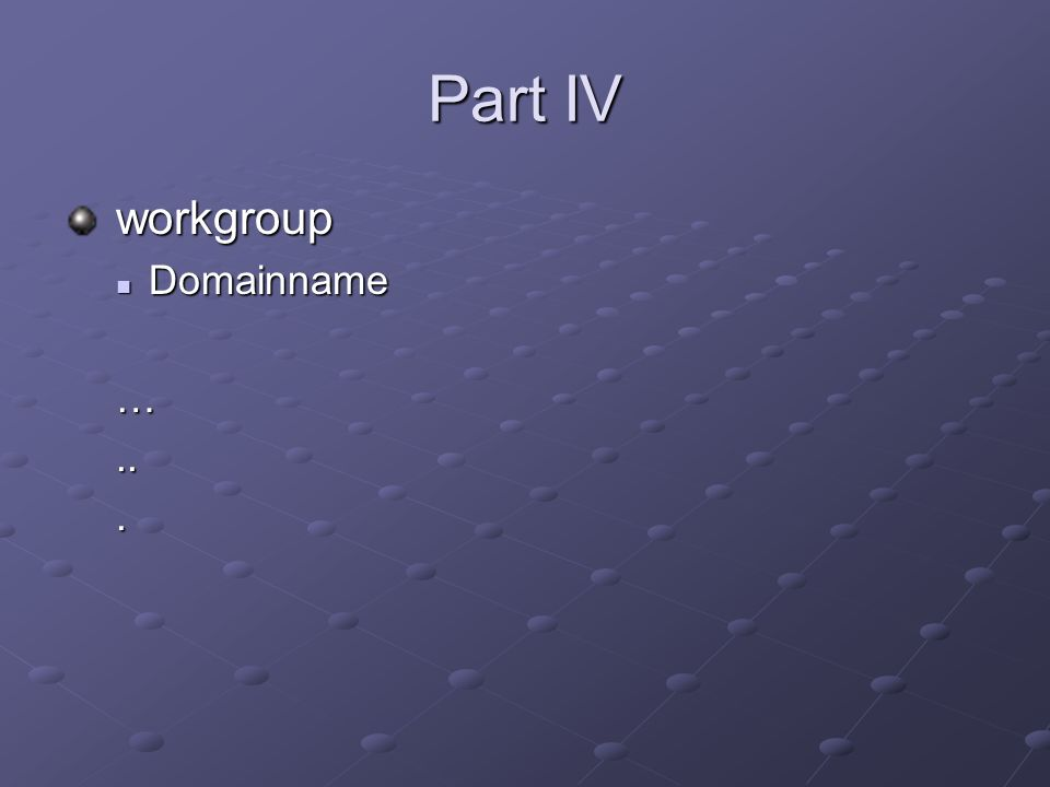Part IV workgroup workgroup Domainname Domainname…...
