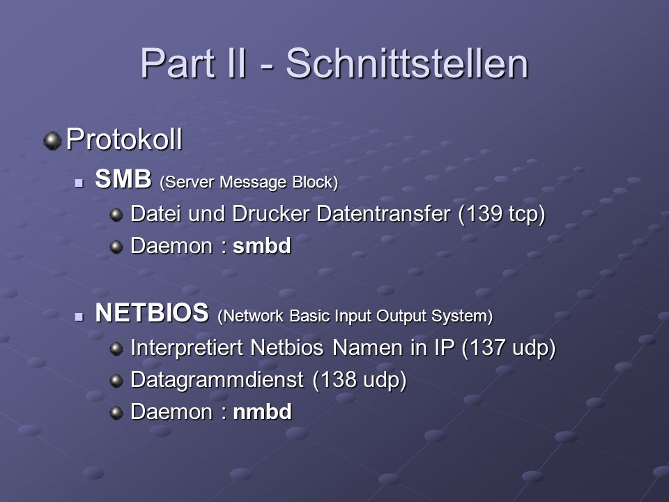Part II - Schnittstellen Protokoll SMB (Server Message Block) SMB (Server Message Block) Datei und Drucker Datentransfer (139 tcp) Datei und Drucker D