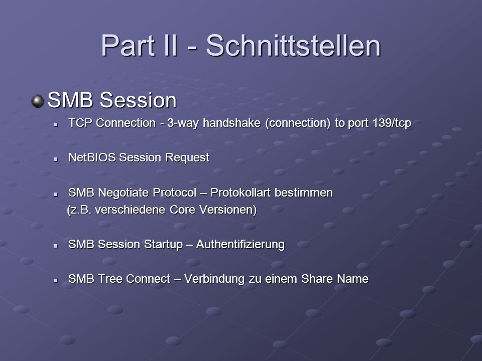 Part II - Schnittstellen SMB Session TCP Connection - 3-way handshake (connection) to port 139/tcp TCP Connection - 3-way handshake (connection) to po
