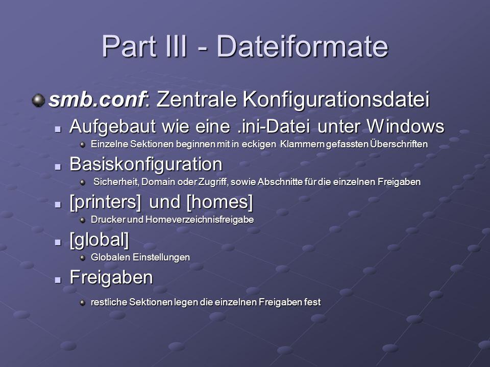 Part III - Dateiformate smb.conf: Zentrale Konfigurationsdatei Aufgebaut wie eine.ini-Datei unter Windows Aufgebaut wie eine.ini-Datei unter Windows E