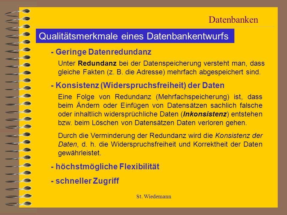 St. Wiedemann Datenbanken Unter Redundanz bei der Datenspeicherung versteht man, dass gleiche Fakten (z. B. die Adresse) mehrfach abgespeichert sind.