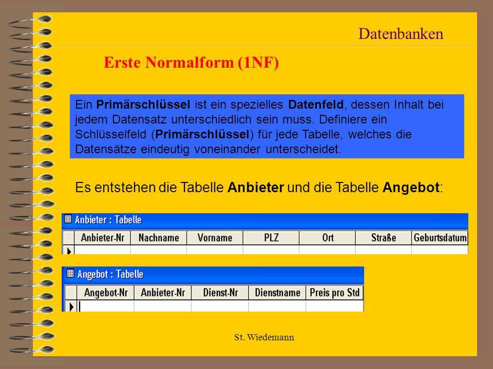 St. Wiedemann Datenbanken Erste Normalform (1NF) Ein Primärschlüssel ist ein spezielles Datenfeld, dessen Inhalt bei jedem Datensatz unterschiedlich s