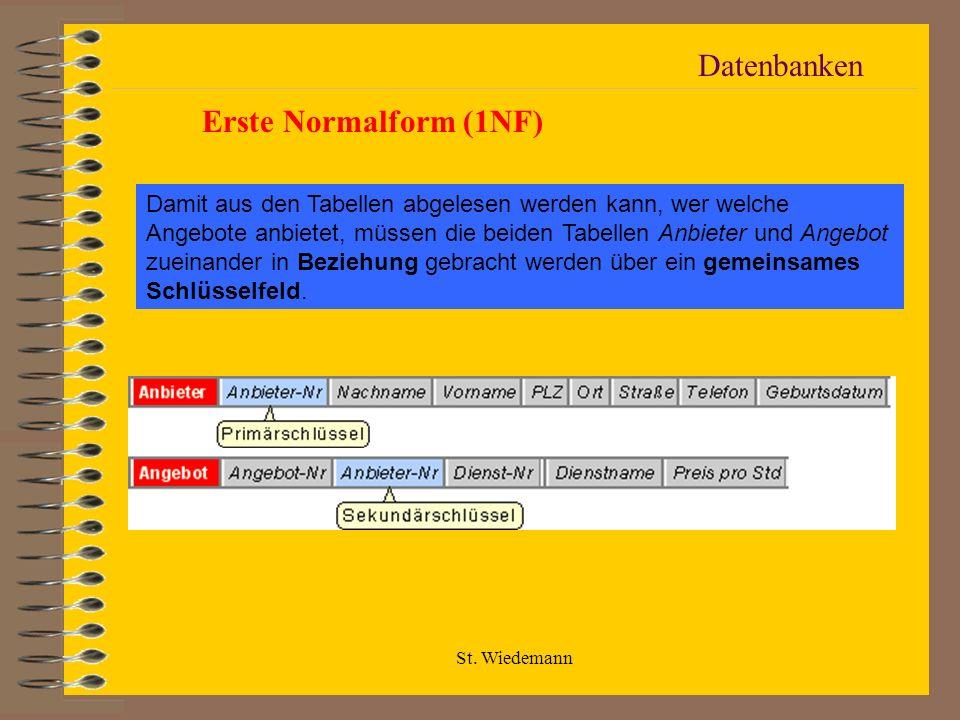 St. Wiedemann Datenbanken Erste Normalform (1NF) Damit aus den Tabellen abgelesen werden kann, wer welche Angebote anbietet, müssen die beiden Tabelle