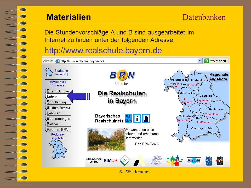 St. Wiedemann Datenbanken Materialien http://www.realschule.bayern.de Die Stundenvorschläge A und B sind ausgearbeitet im Internet zu finden unter der