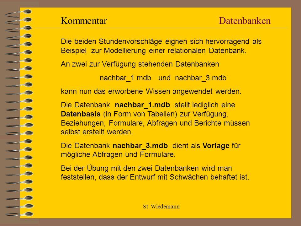 St. Wiedemann DatenbankenKommentar Die beiden Stundenvorschläge eignen sich hervorragend als Beispiel zur Modellierung einer relationalen Datenbank. A