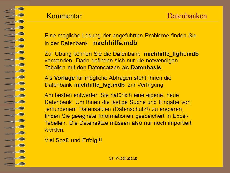 St. Wiedemann DatenbankenKommentar Eine mögliche Lösung der angeführten Probleme finden Sie in der Datenbank nachhilfe.mdb Zur Übung können Sie die Da
