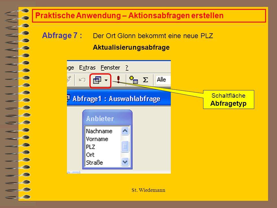 St. Wiedemann Praktische Anwendung – Aktionsabfragen erstellen Der Ort Glonn bekommt eine neue PLZ Abfrage 7 : Aktualisierungsabfrage Schaltfläche Abf