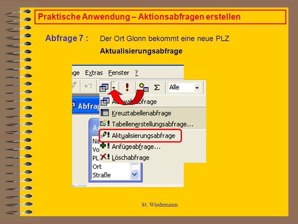 St. Wiedemann Praktische Anwendung – Aktionsabfragen erstellen Der Ort Glonn bekommt eine neue PLZ Abfrage 7 : Aktualisierungsabfrage
