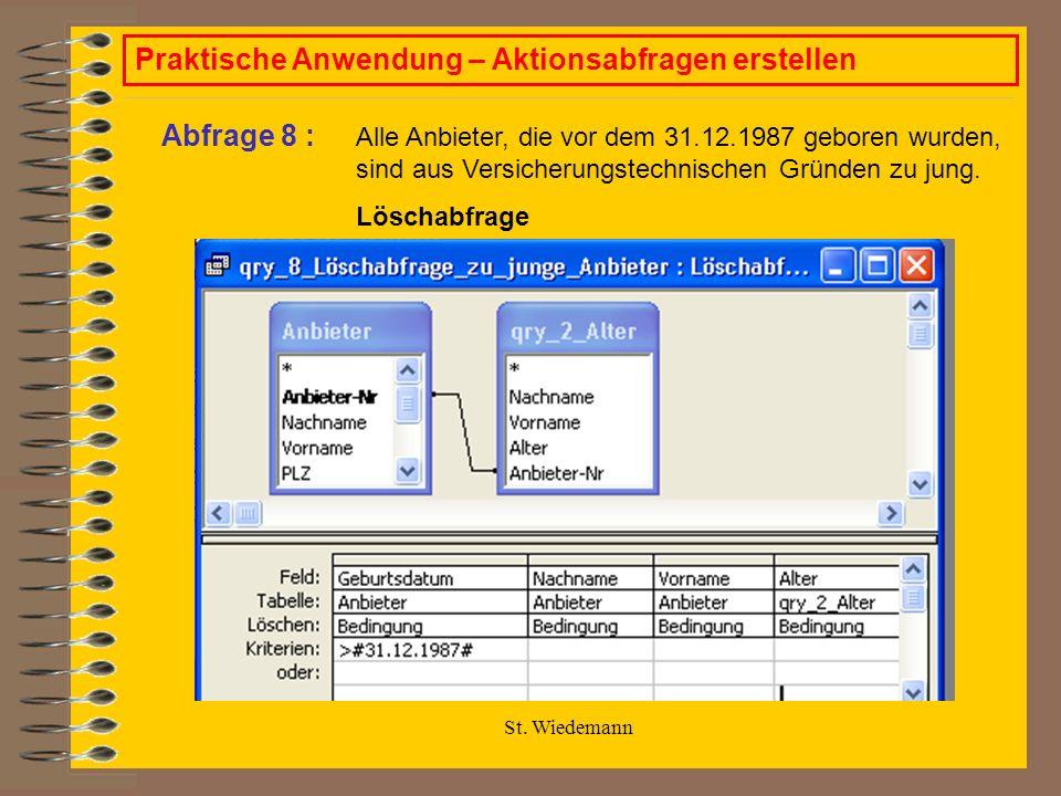 St. Wiedemann Praktische Anwendung – Aktionsabfragen erstellen Alle Anbieter, die vor dem 31.12.1987 geboren wurden, sind aus Versicherungstechnischen