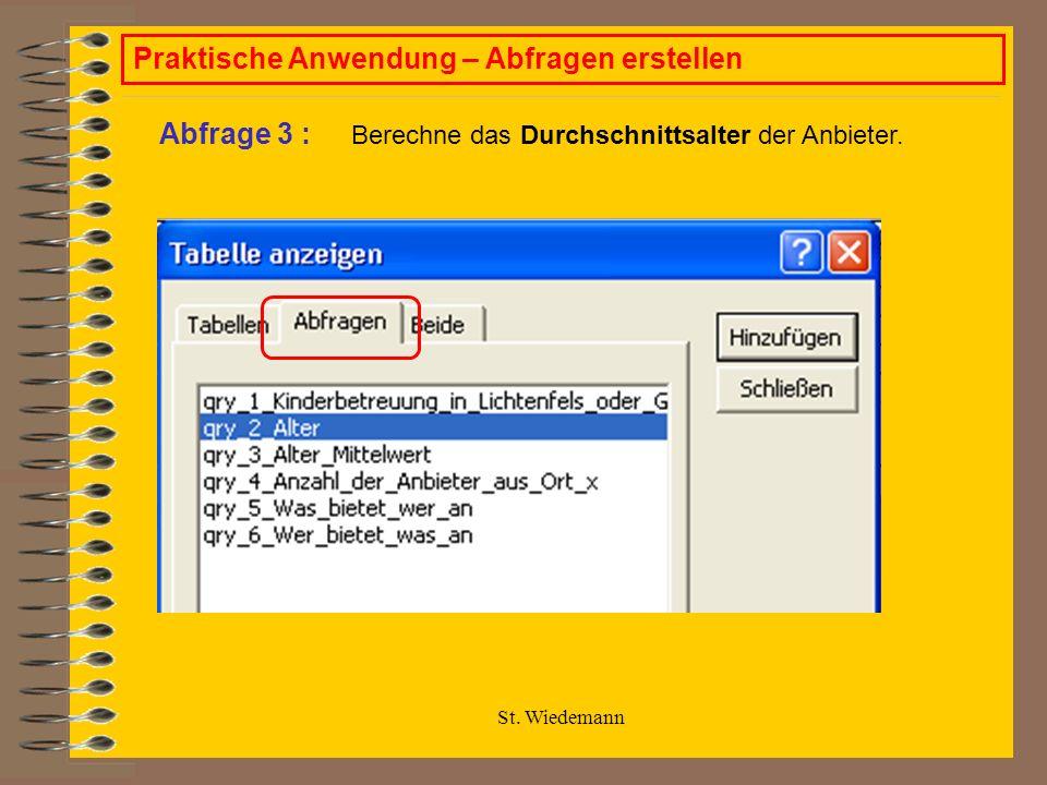 St. Wiedemann Praktische Anwendung – Abfragen erstellen Berechne das Durchschnittsalter der Anbieter. Abfrage 3 :