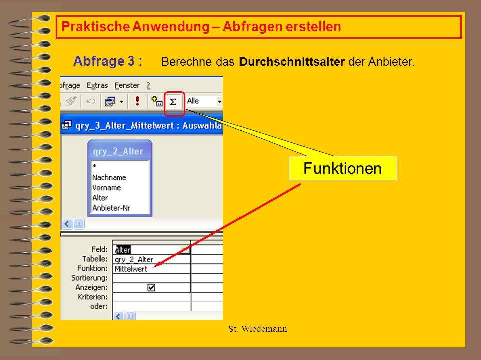 St. Wiedemann Praktische Anwendung – Abfragen erstellen Berechne das Durchschnittsalter der Anbieter. Abfrage 3 : Funktionen