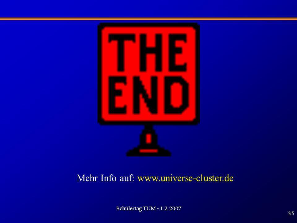Schülertag TUM - 1.2.2007 35 Mehr Info auf: www.universe-cluster.de