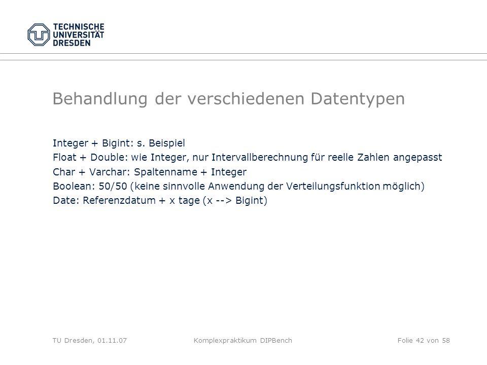 TU Dresden, 01.11.07Komplexpraktikum DIPBenchFolie 42 von 58 Behandlung der verschiedenen Datentypen Integer + Bigint: s.