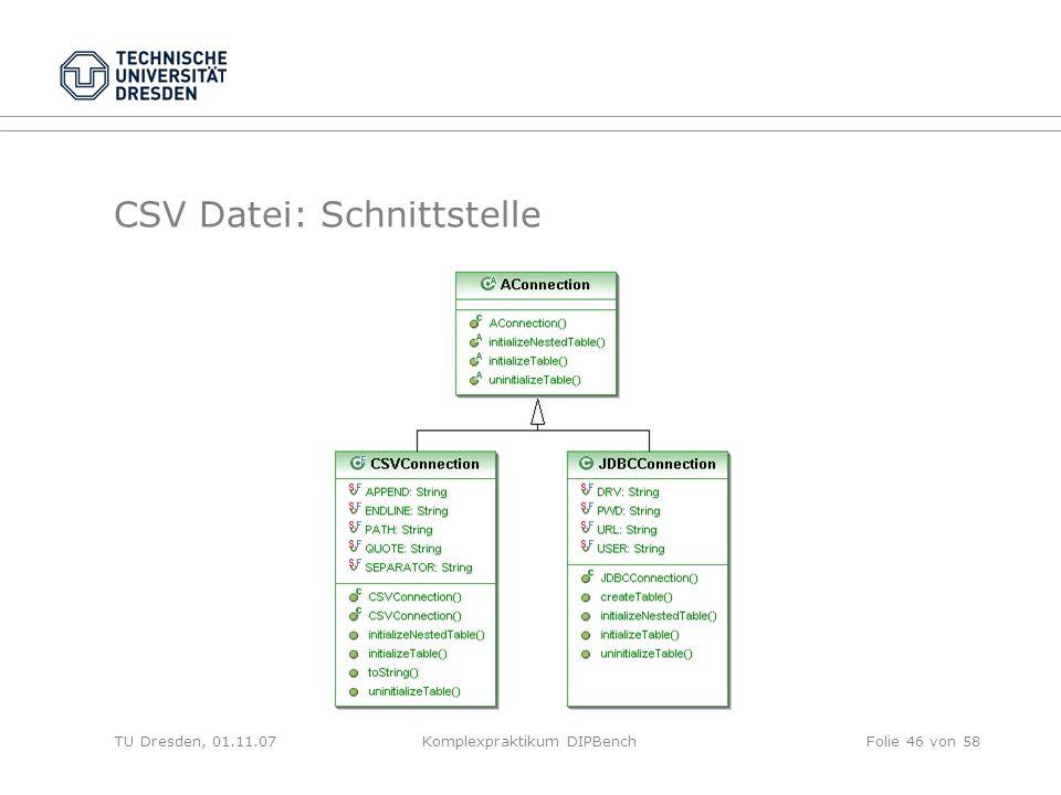 TU Dresden, 01.11.07Komplexpraktikum DIPBenchFolie 46 von 58 CSV Datei: Schnittstelle