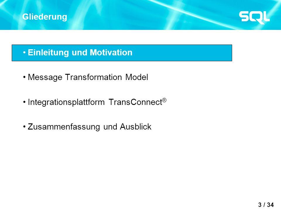 3 / 34 Gliederung Einleitung und Motivation Message Transformation Model Integrationsplattform TransConnect ® Zusammenfassung und Ausblick