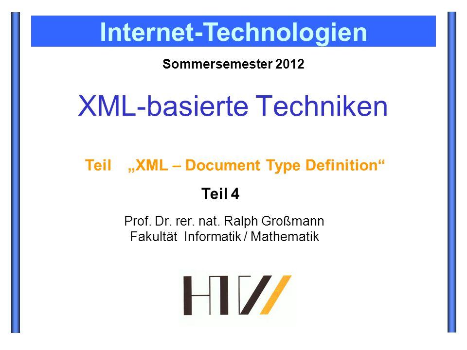 Prof. Dr. rer. nat. Ralph Großmann Fakultät Informatik / Mathematik Sommersemester 2012 Internet-Technologien XML-basierte Techniken Teil XML – Docume